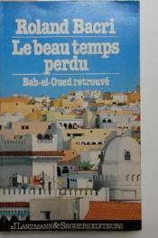 LE BEAU TEMPS PERDU. Bab-el-Oued retrouvé. - Couverture - Format classique