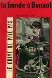 La Bande A Bonnot. Collection Le Crime Ne Paie Pas N° 6 - Couverture - Format classique