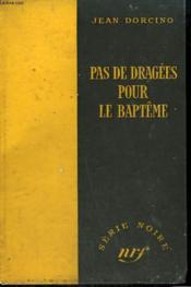 Pas De Dragees Pour Le Bapteme. Collection : Serie Noire Sans Jaquette N° 371 - Couverture - Format classique