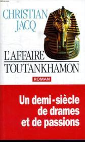L Affaire Toutankhamon. Un Demi Siecle De Drames Et De Passions. - Couverture - Format classique