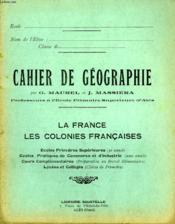 CAHIER DE GEOGRAPHIE, LA FRANCE, LES COLONIES FRANCAISES, EPS (3e ANNEE), EPCI (2e ANNEE), CC, LYCEES ET COLLEGES (1re) - Couverture - Format classique