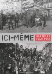 Ici-meme marseille 1940-1944 - Couverture - Format classique