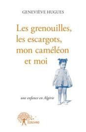 Les grenouilles, les escargots, mon caméleon et moi ; une enfance en Algérie - Couverture - Format classique