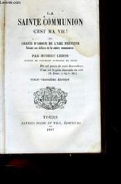 La Sainte Communion C'Est La Vie! Ou Chants D'Amour De L'Ame Fervente - Couverture - Format classique
