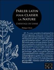 Parler latin pour classer la nature ; l'héritage de Linné - Couverture - Format classique