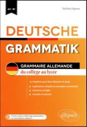 Deutsche grammatik / grammaire allemande ; du collège au lycée ; A2/B1 ; 15 chapitres pour bien démarrer le lycée - Couverture - Format classique