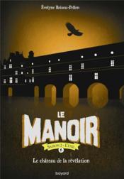 Le manoir - saison 2 ; l'exil T.6 ; le château de la révélation - Couverture - Format classique