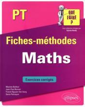 Maths ; PT/PT* ; fiches-méthodes ; exercices corrigés - Couverture - Format classique