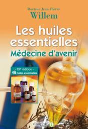 Les huiles essentielles : médecine d'avenir - Couverture - Format classique