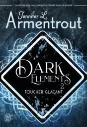 Dark elements t.2 ; toucher glaçant - Couverture - Format classique