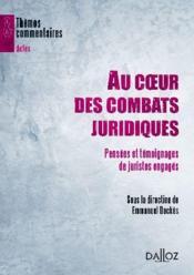 Au coeur des combats juridiques ; pensées et témoignages de juristes engagés - Couverture - Format classique