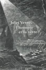 Jules Verne, l'homme et la terre ; la mystérieuse géographie des voyages extraordinaires - Couverture - Format classique