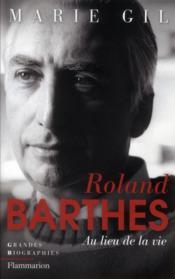 Roland Barthes ; au lieu de la vie - Couverture - Format classique