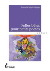Folles bêtes pour petits poètes - Couverture - Format classique