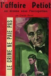 L'Affaire Petiot. Un Drame Sous L'Occupation. Collection Le Crime Ne Paie Pas N° 7 - Couverture - Format classique