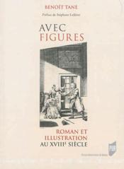 Avec figures ; roman et illustration au XVIIIe siècle - Couverture - Format classique