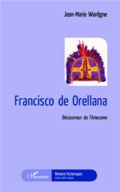 Francisco de orellana - decouvreur de l'amazone - Couverture - Format classique
