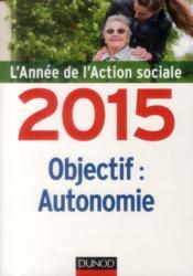 L'année de l'action sociale 2015 : objectif autonomie - Couverture - Format classique