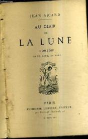 Au Clair De La Lune - Comedie En Un Acte En Vers. - Couverture - Format classique