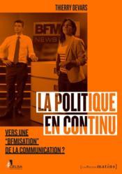 La politique en continu ; vers une BFMisation de la communication ? - Couverture - Format classique