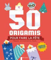 50 origamis pour faire la fête ; pâques, anniversaires, noël... - Couverture - Format classique