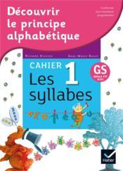 Découvrir le principe alphabétique ; cahier 1 ; les syllabes - Couverture - Format classique
