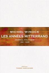 Les années Mitterrand ; journal politique 1981-1995 - Couverture - Format classique
