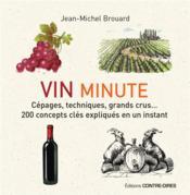 Vin minute ; cépages, appellations, grands crus...200 concepts clés expliqués en un instant - Couverture - Format classique