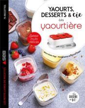 Yaourts, desserts & cie avec la yaourtière multi délices - Couverture - Format classique