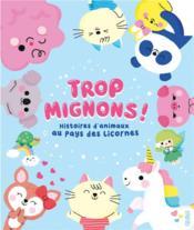 Au pays des licornes ; histoires d'animaux trop mignons - 4ème de couverture - Format classique