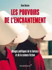 Les pouvoirs de l'enchantement ; usages politiques de la fantasy et de la science-fiction - Couverture - Format classique
