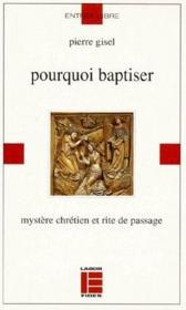 Pourquoi baptiser ; mystère chrétien et rite de passage - Couverture - Format classique