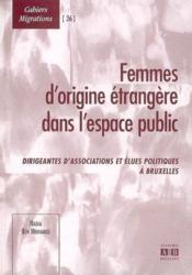 Femmes d'origine étrangère dans l'espace public ; dirigeantes d'associations et élues politiques - Couverture - Format classique