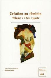 Création au feminin t.2 ; arts visuels - Intérieur - Format classique