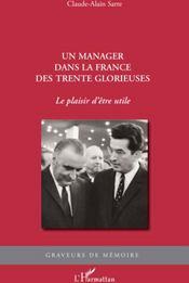 Un manager dans la France des trente glorieuses ; le plaisir d'être utile - Couverture - Format classique