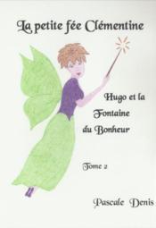 La petite fée Clémentine t.2 ; Hugo et la fontaine du bonheur - Couverture - Format classique