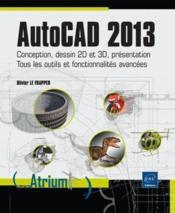 Autocad 2013 ; conception, dessin 2D et 3D, présentation ; tous les outils et fonctionnalités avancées - Couverture - Format classique