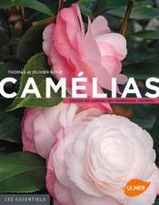 Camélias ; choisir et cultiver les meilleures variétés - Couverture - Format classique