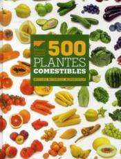 500 plantes comestibles ; histoire - botanique - alimentation - Couverture - Format classique