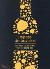 Pépites de cavistes ; les meilleurs vins près de chez soi - Couverture - Format classique