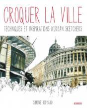 Croquer la ville ; techniques et inspirations d'urban sketchers - Couverture - Format classique
