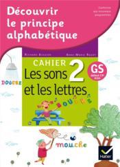 Découvrir le principe alphabétique ; cahier 2 ; les sons et les lettres - Couverture - Format classique