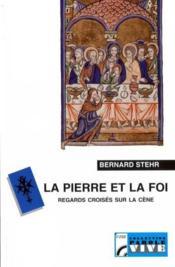 La pierre et la foi ; regards croisés sur la Cène - Couverture - Format classique