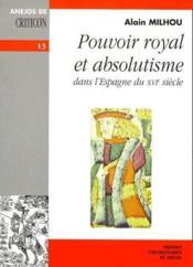 Pouvoir royal et absolutisme dans l'Espagne du XVI siècle - Couverture - Format classique