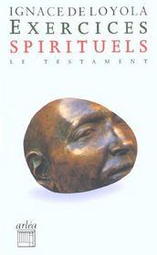 Exercices spirituels ; le testament - Intérieur - Format classique