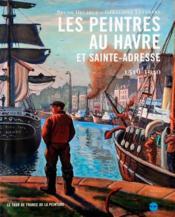 Les peintres au Havre et sainte-adresse 1516-1940 - Couverture - Format classique