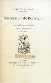 Les successeurs de Donatello / La sculpture italienne dans la seconde moitié du XVe siècle - Couverture - Format classique