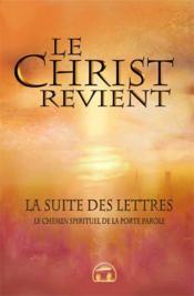 Le Christ revient ; la suite des lettres ; le chemin spirituel de la porte parole - Couverture - Format classique