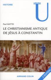 Le christianisme antique ; de Jésus à Constantin (2e édition) - Couverture - Format classique