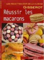 Reussir Les Macarons - Recettes D'Or - Couverture - Format classique